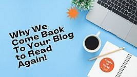 8 Reasons Why We Come Back To Your Blog Today Again and Again