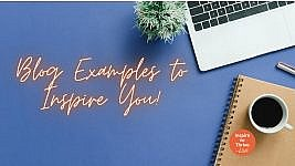 Looking for Blog Examples To Inspire Your Blog to Thrive?