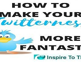 How To Make Your Twitterness More Fantastic Today