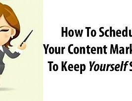 How To Schedule Your Content Marketing That Will Make You Sane