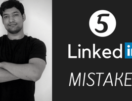 5 LinkedIn Mistakes Which Make You Look So Dumb and How To Fix Them