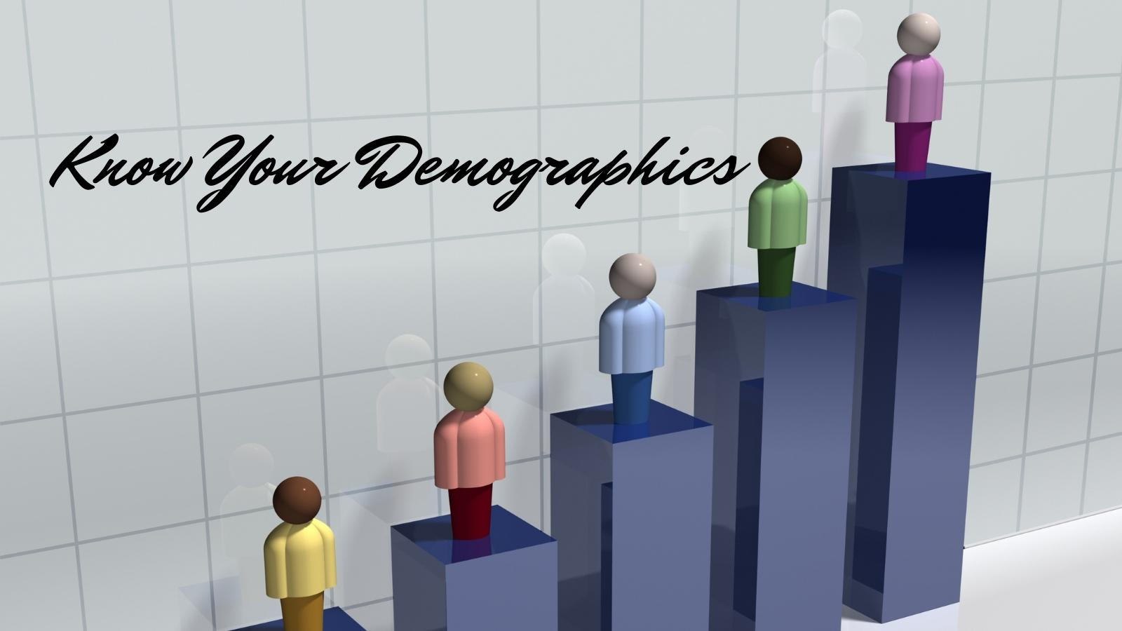 know your demographics