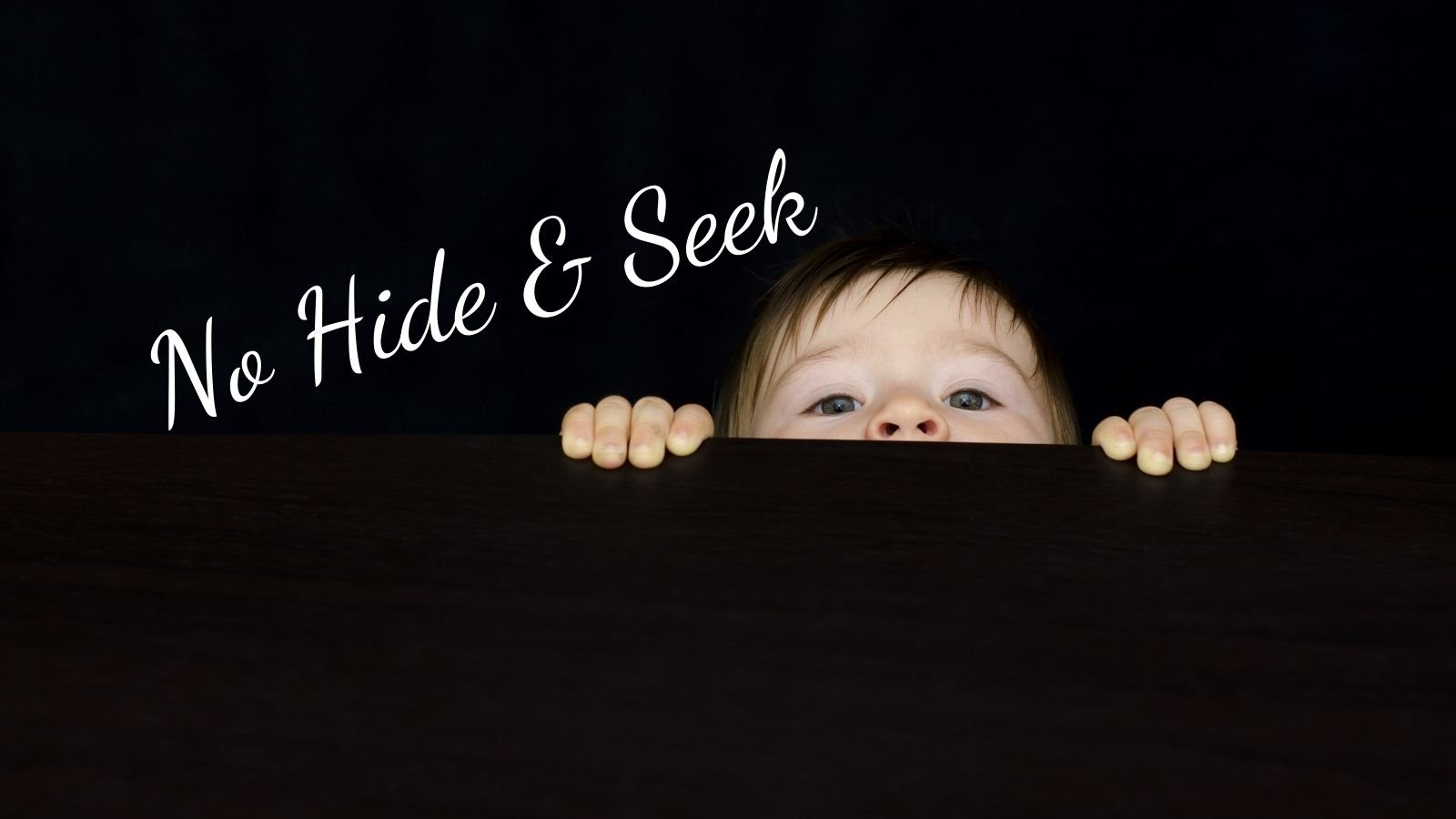 no hide and seek for your business