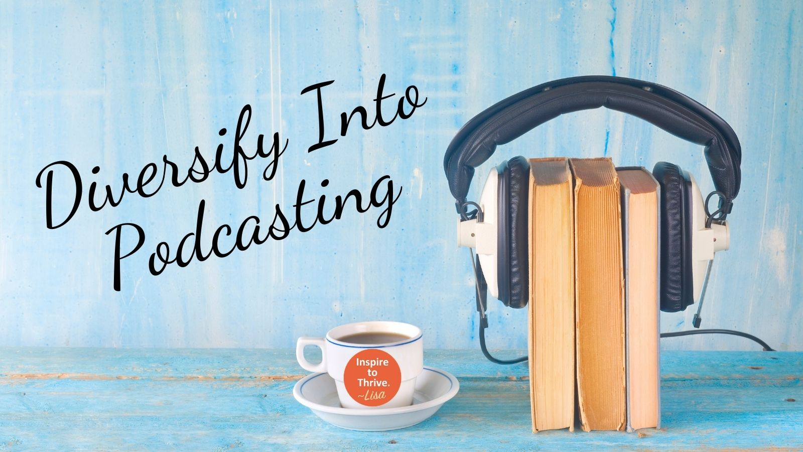 diversify into podcasting