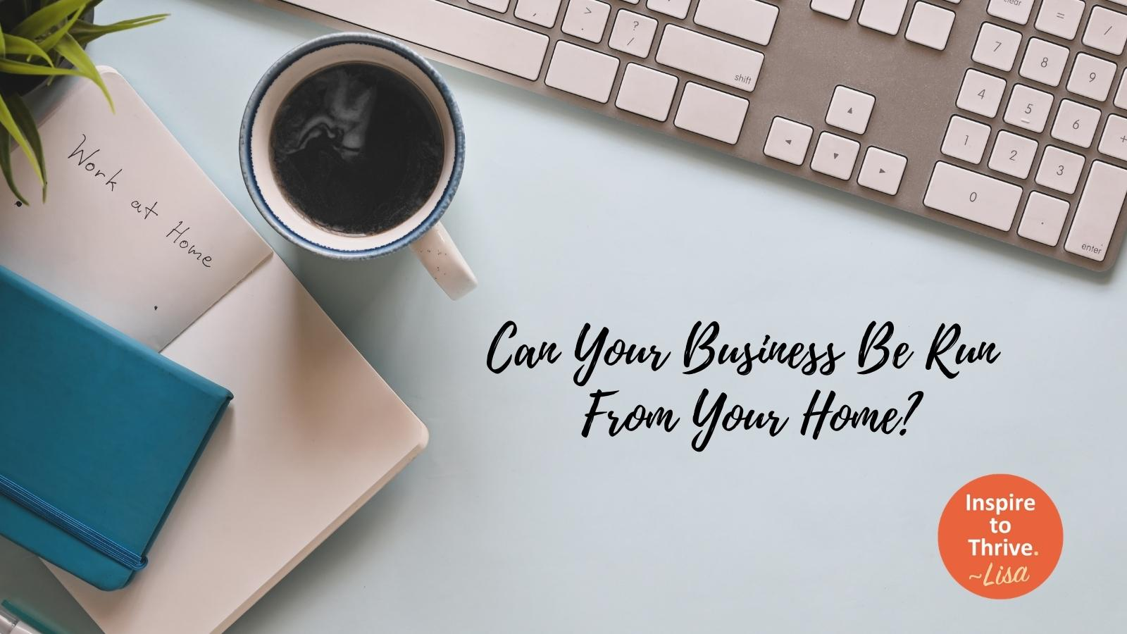 Can your business be run from your home?