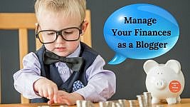 Learn To Manage Your Finances as a Freelance Blogger Like a Boss