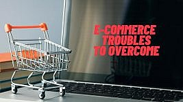 Learn How To Handle The Greatest Troubles Of An E-Commerce Company