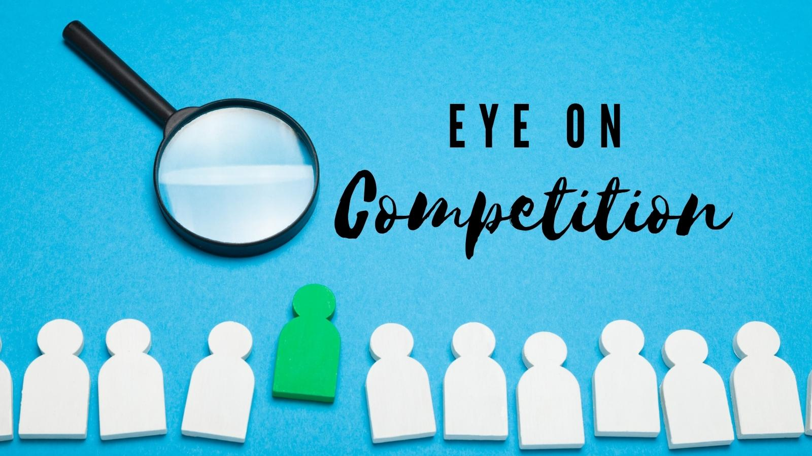 eye on competition